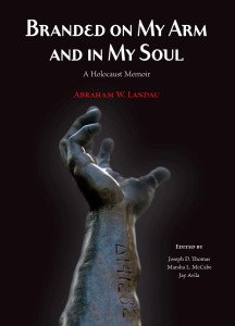 Branded on My Arm and in My Soul A Holocaust Memoir ~ by Abraham W. Landau