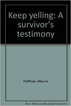 Keep Yellling! A Survivor's Testimony by Maurie Hoffman