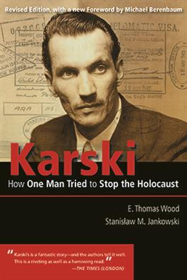 Karski How One Man Tried to Stop the Holocaust